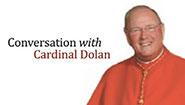 CONVERSATION WITH CARDINAL DOLAN (NEW)