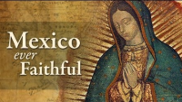 Catholic Church in Mexico Documentary: Mexico Ever Faithful