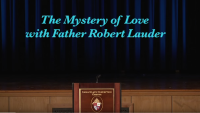 """""""The Mystery of Love"""" – A Lecture by Fr. Robert Lauder"""